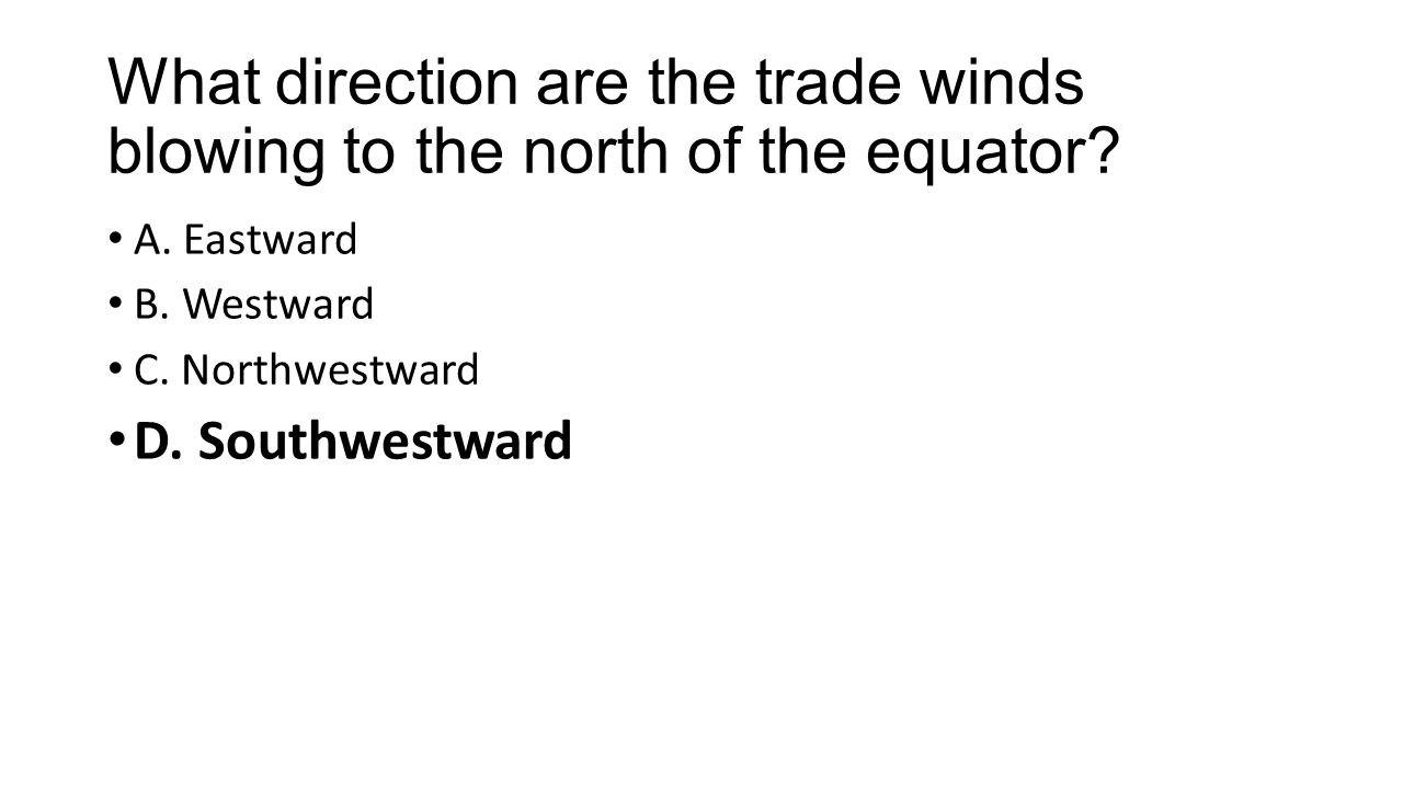 What direction are the trade winds blowing to the north of the equator.