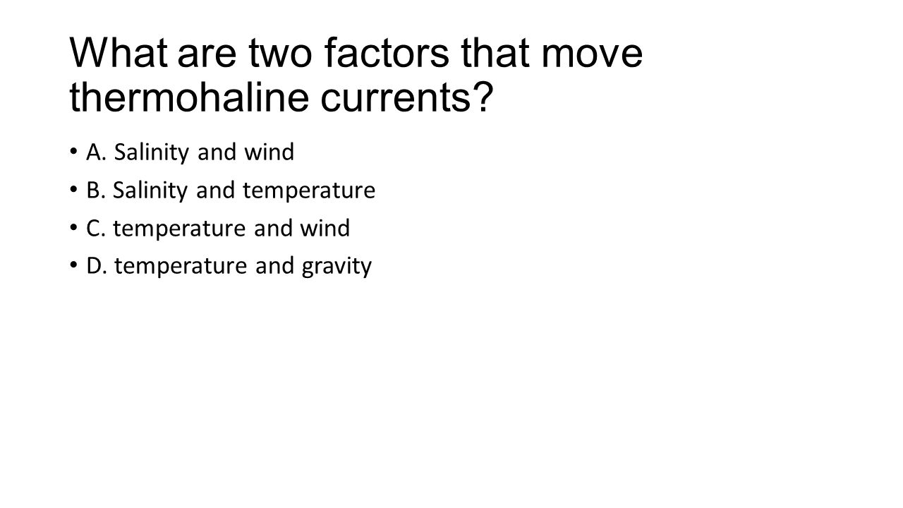 What are two factors that move thermohaline currents.