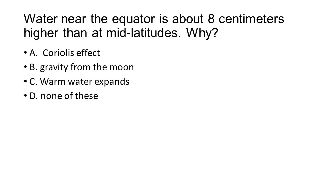 Water near the equator is about 8 centimeters higher than at mid-latitudes.