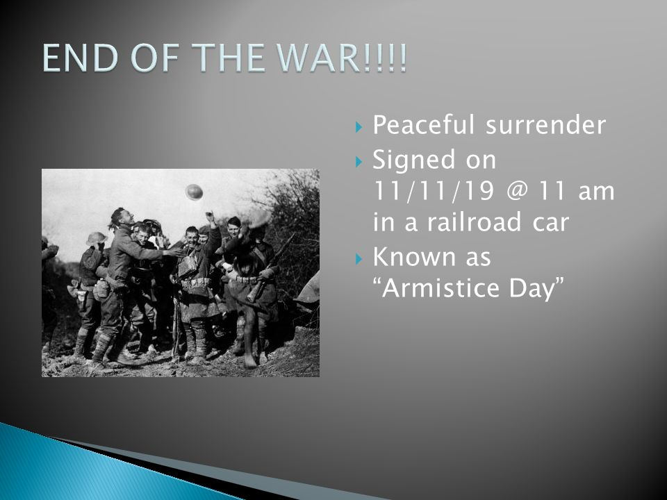  Peaceful surrender  Signed on 11 am in a railroad car  Known as Armistice Day