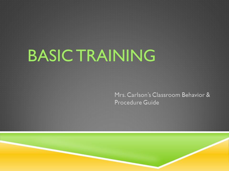 BASIC TRAINING Mrs. Carlson's Classroom Behavior & Procedure Guide