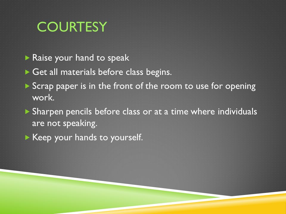 COURTESY  Raise your hand to speak  Get all materials before class begins.