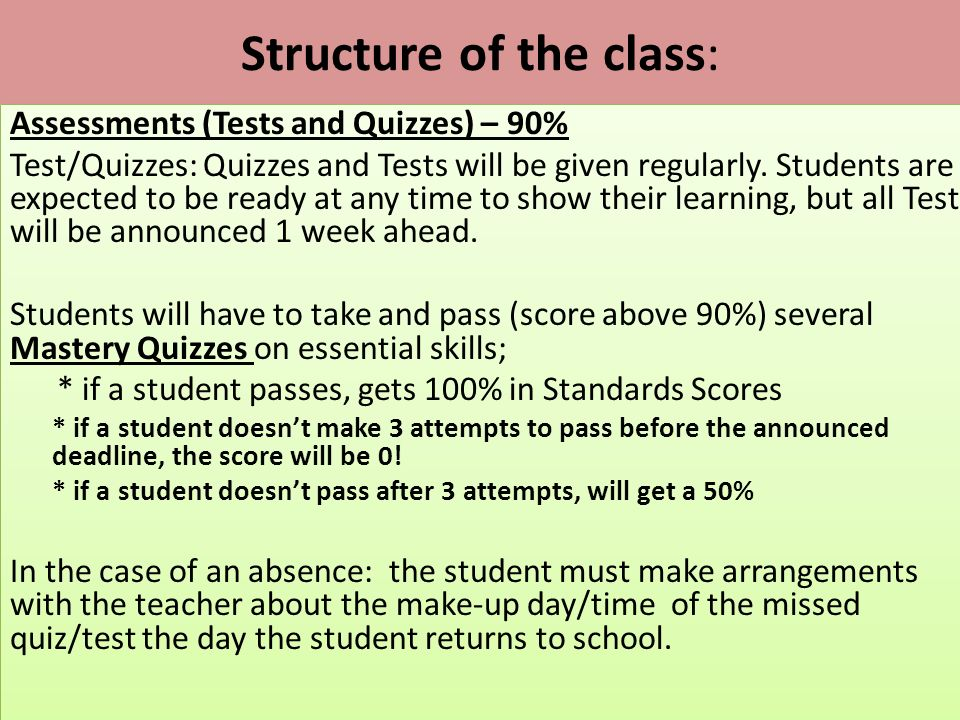 Structure of the class: Assessments (Tests and Quizzes) – 90% Test/Quizzes: Quizzes and Tests will be given regularly.