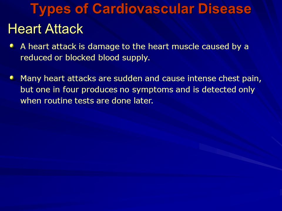 Types of Cardiovascular Disease Heart Attack A heart attack is damage to the heart muscle caused by a reduced or blocked blood supply.