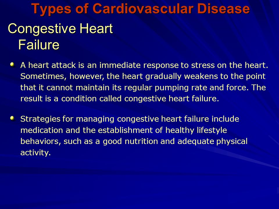 Types of Cardiovascular Disease Congestive Heart Failure A heart attack is an immediate response to stress on the heart.