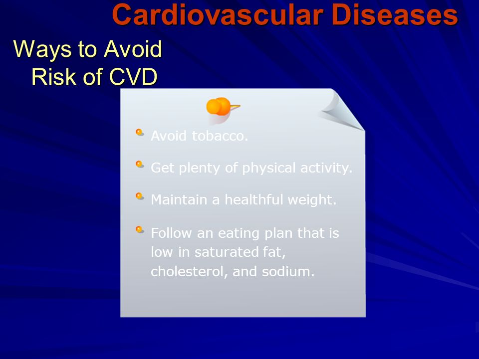 Ways to Avoid Risk of CVD Avoid tobacco. Get plenty of physical activity.
