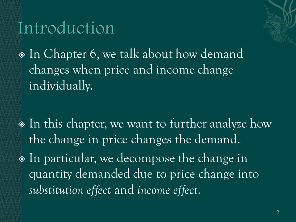  In Chapter 6, we talk about how demand changes when price and income change individually.