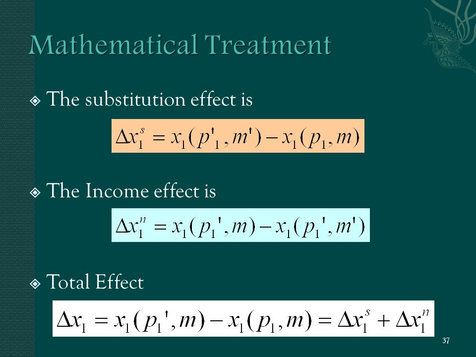  The substitution effect is  The Income effect is  Total Effect 37