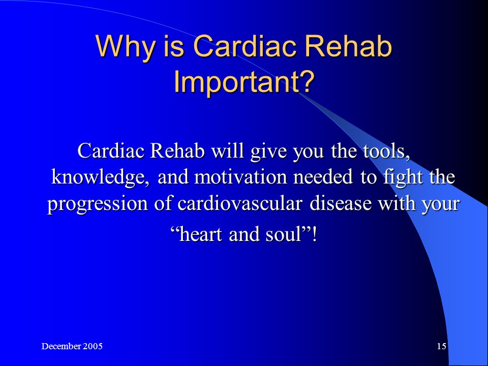 December Why is Cardiac Rehab Important.
