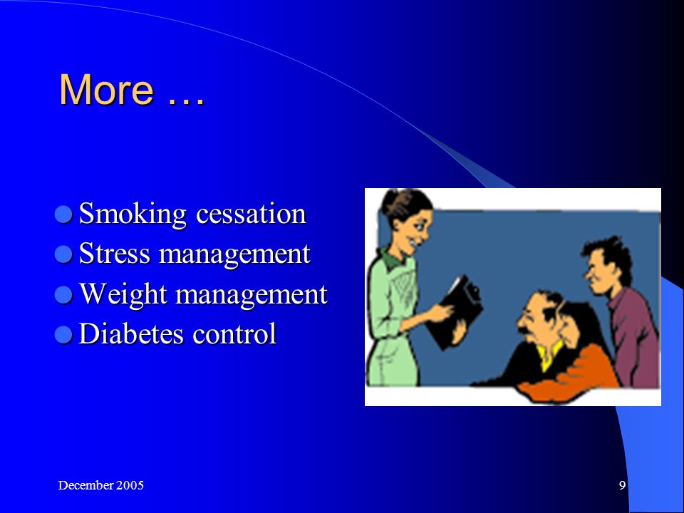 December More …  Smoking cessation  Stress management  Weight management  Diabetes control