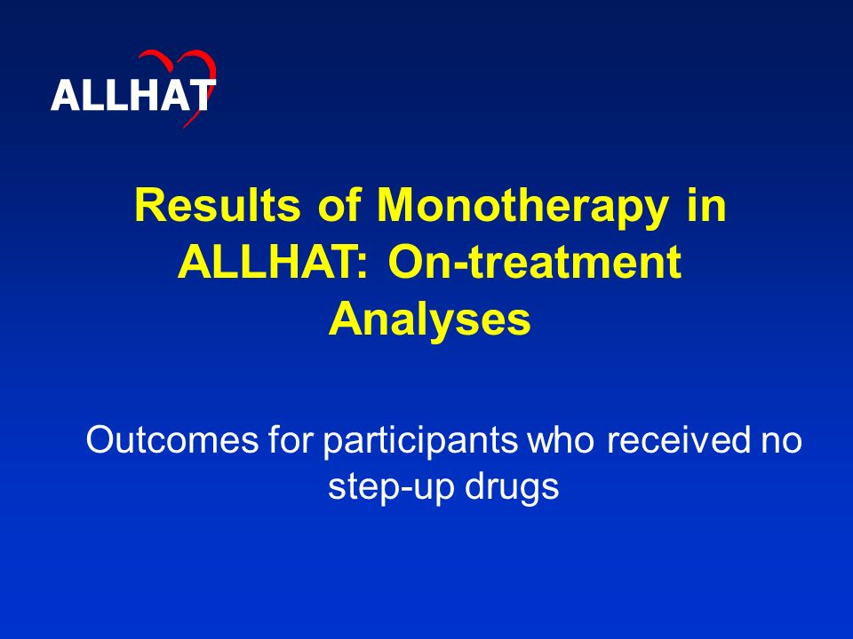 Results of Monotherapy in ALLHAT: On-treatment Analyses ALLHAT Outcomes for participants who received no step-up drugs
