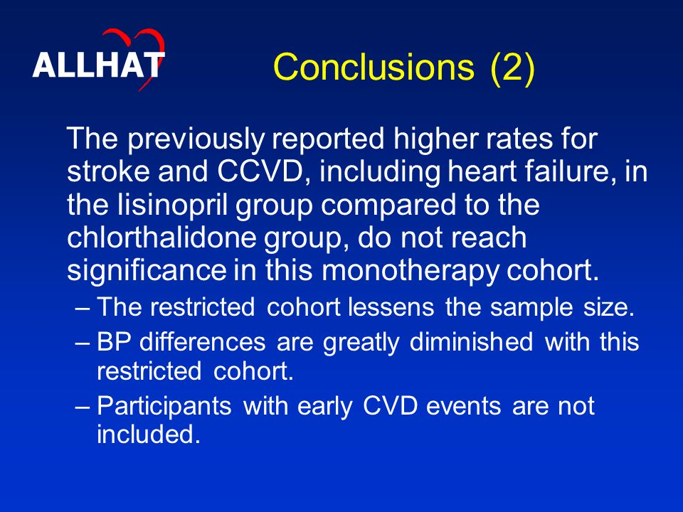 Conclusions (2) The previously reported higher rates for stroke and CCVD, including heart failure, in the lisinopril group compared to the chlorthalidone group, do not reach significance in this monotherapy cohort.