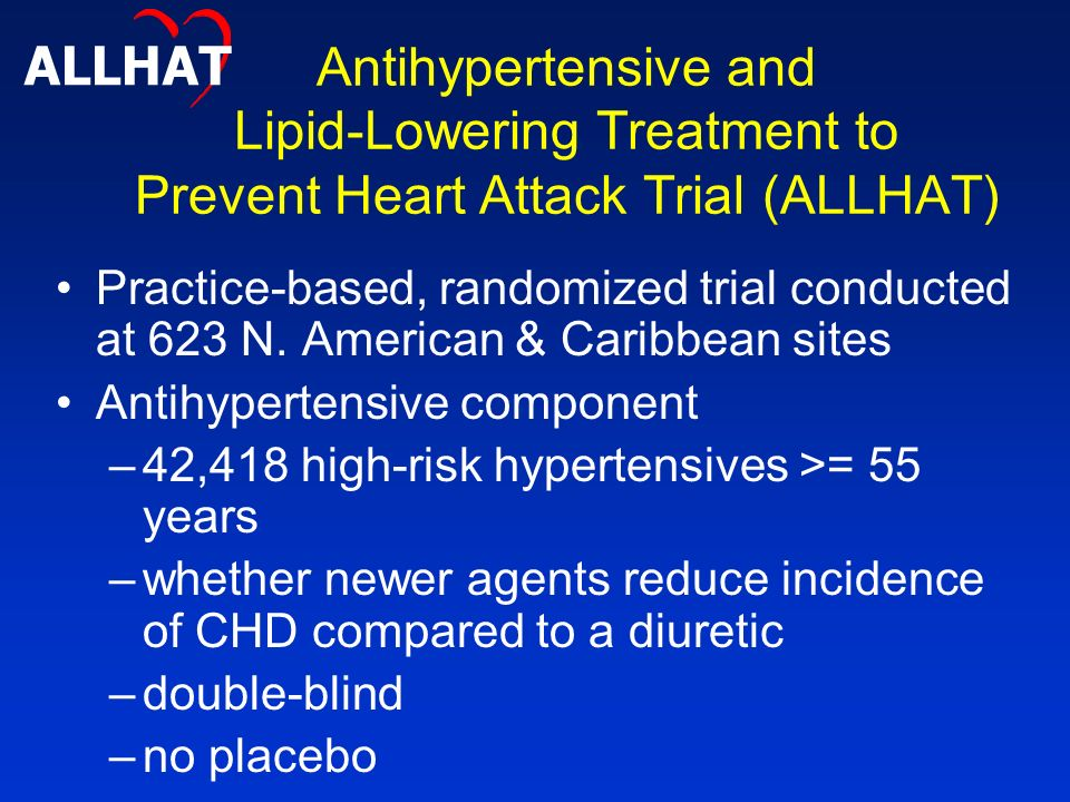 Antihypertensive and Lipid-Lowering Treatment to Prevent Heart Attack Trial (ALLHAT) Practice-based, randomized trial conducted at 623 N.