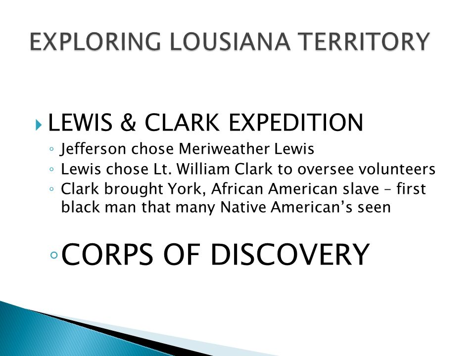  LEWIS & CLARK EXPEDITION ◦ Jefferson chose Meriweather Lewis ◦ Lewis chose Lt.