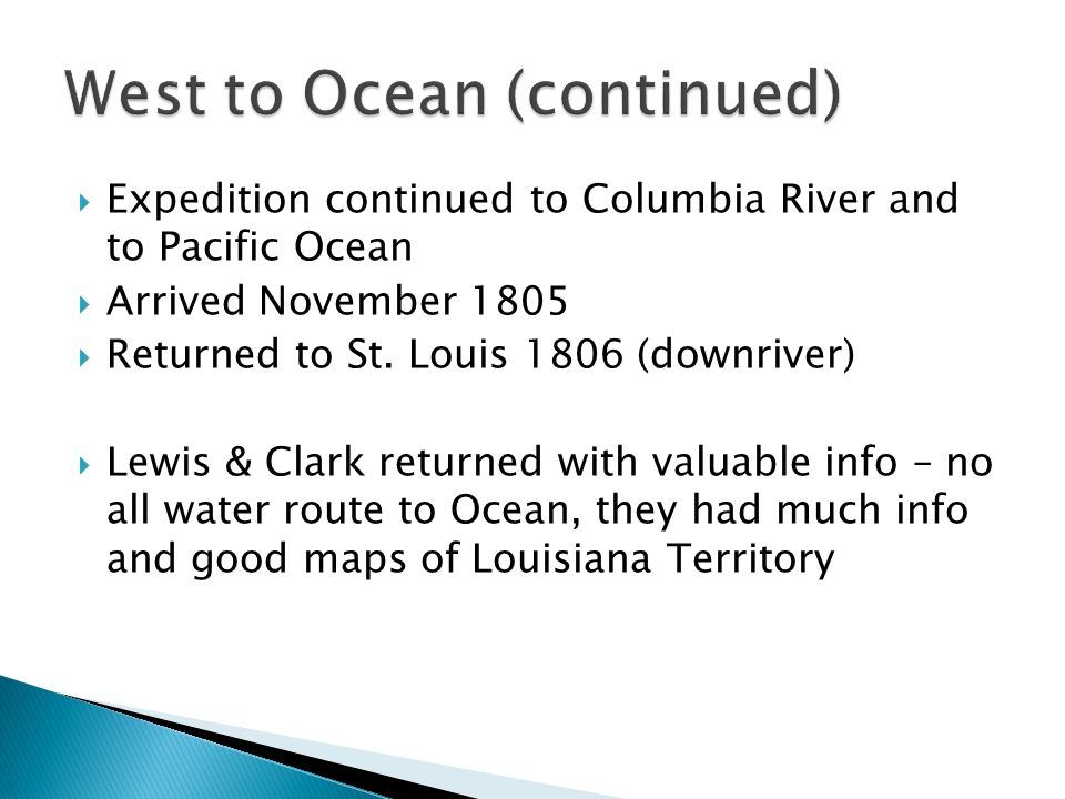  Expedition continued to Columbia River and to Pacific Ocean  Arrived November 1805  Returned to St.