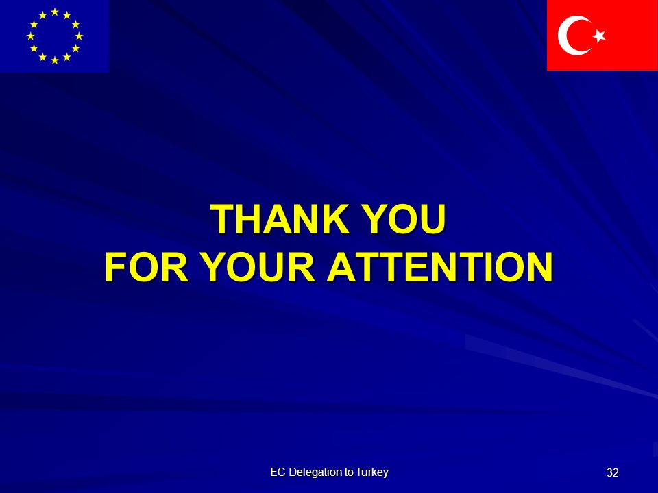 EC Delegation to Turkey 32 THANK YOU FOR YOUR ATTENTION