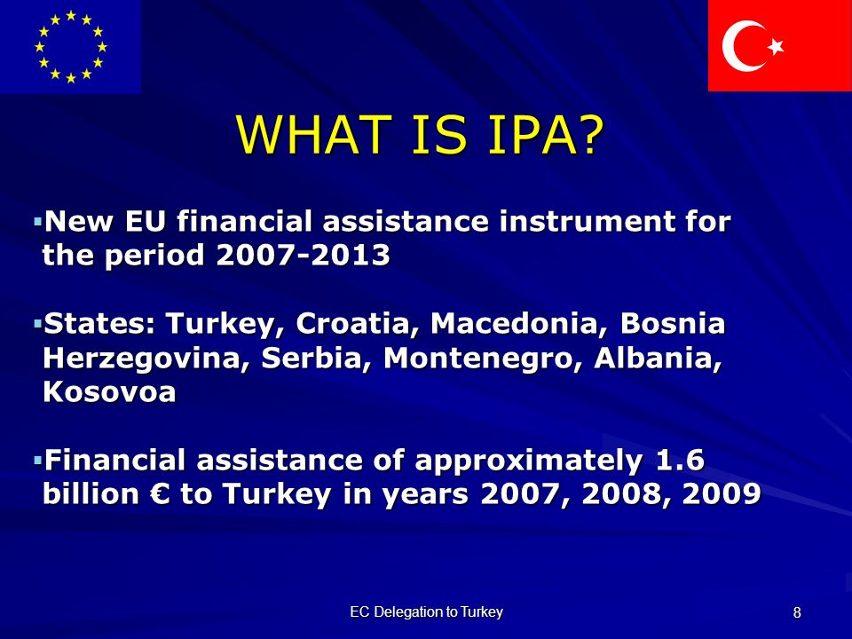 EC Delegation to Turkey 8 WHAT IS IPA.