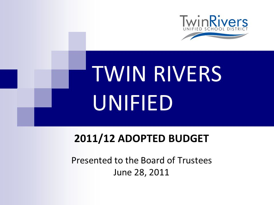 TWIN RIVERS UNIFIED 2011/12 ADOPTED BUDGET Presented to the Board of Trustees June 28, 2011