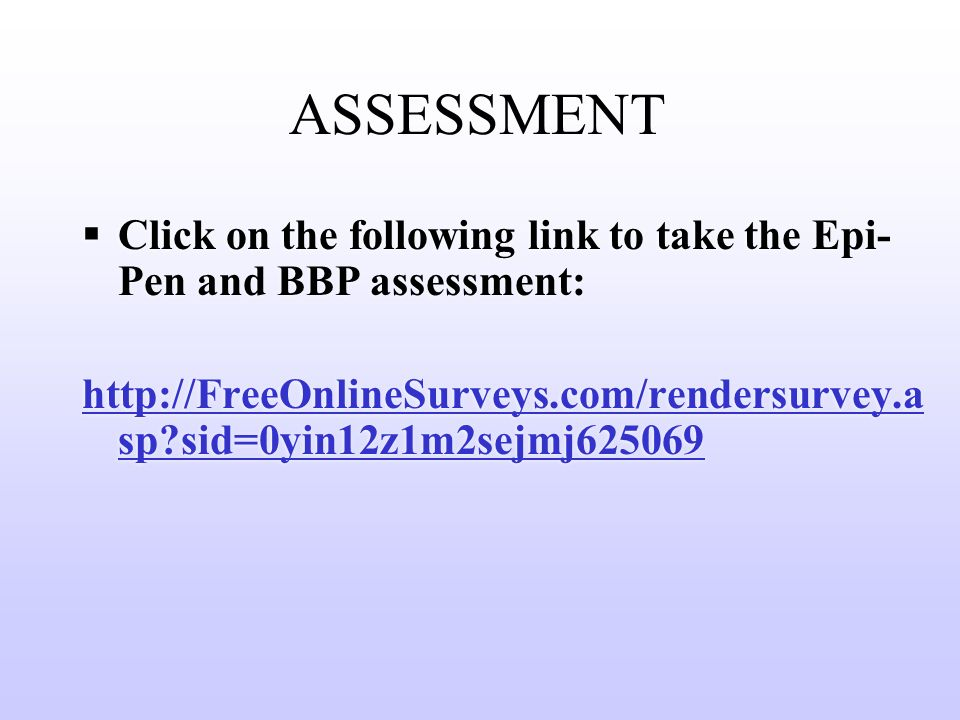 ASSESSMENT  Click on the following link to take the Epi- Pen and BBP assessment:   sp sid=0yin12z1m2sejmj625069