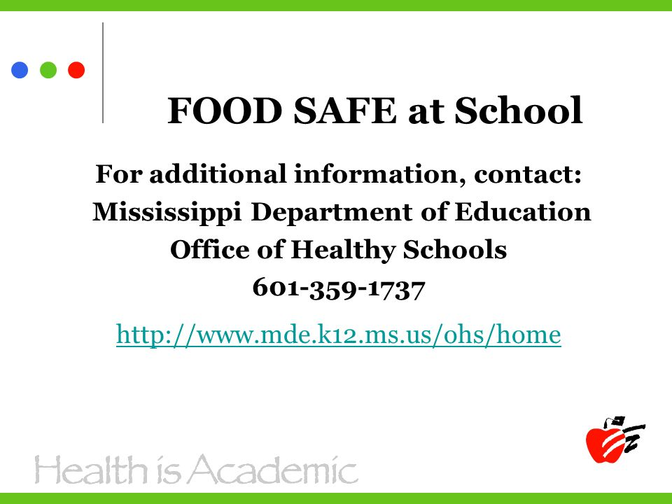 FOOD SAFE at School For additional information, contact: Mississippi Department of Education Office of Healthy Schools