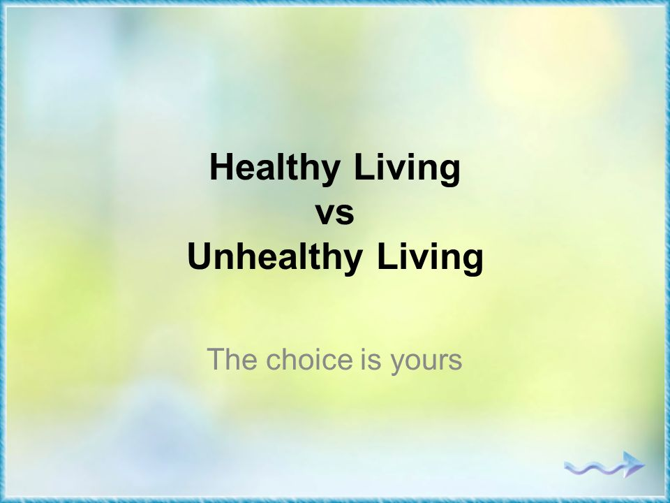 Healthy Living vs Unhealthy Living The choice is yours