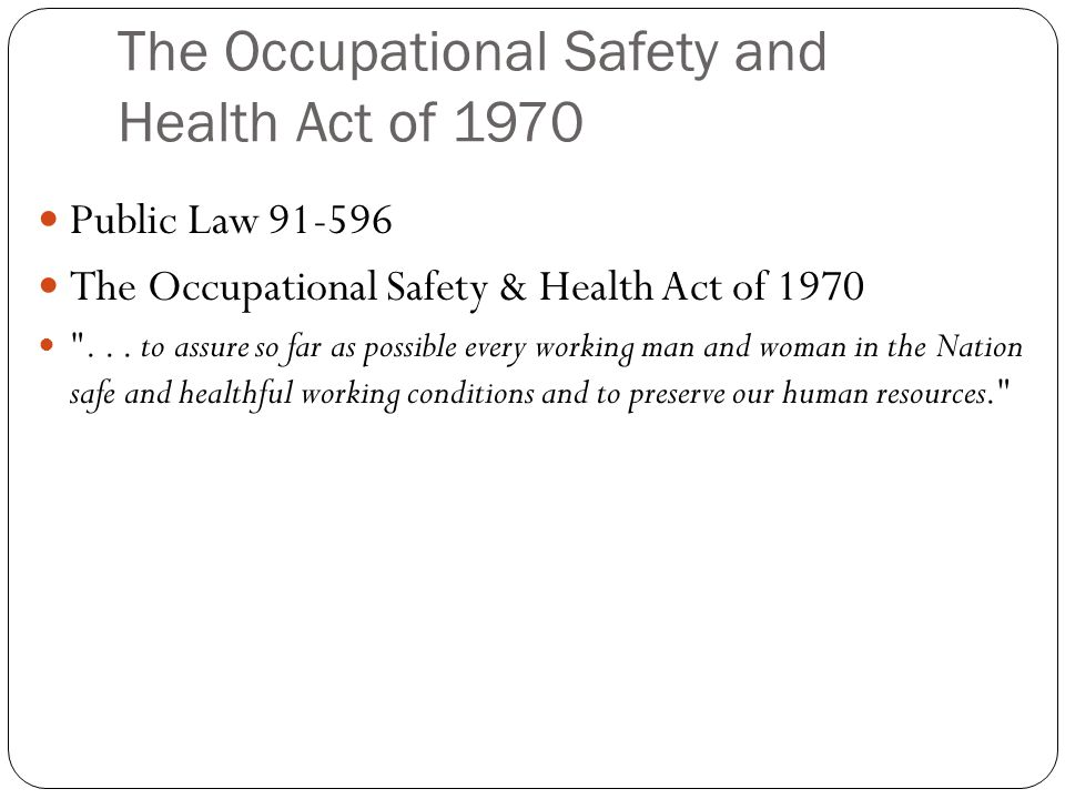 The Occupational Safety and Health Act of 1970 Public Law The Occupational Safety & Health Act of