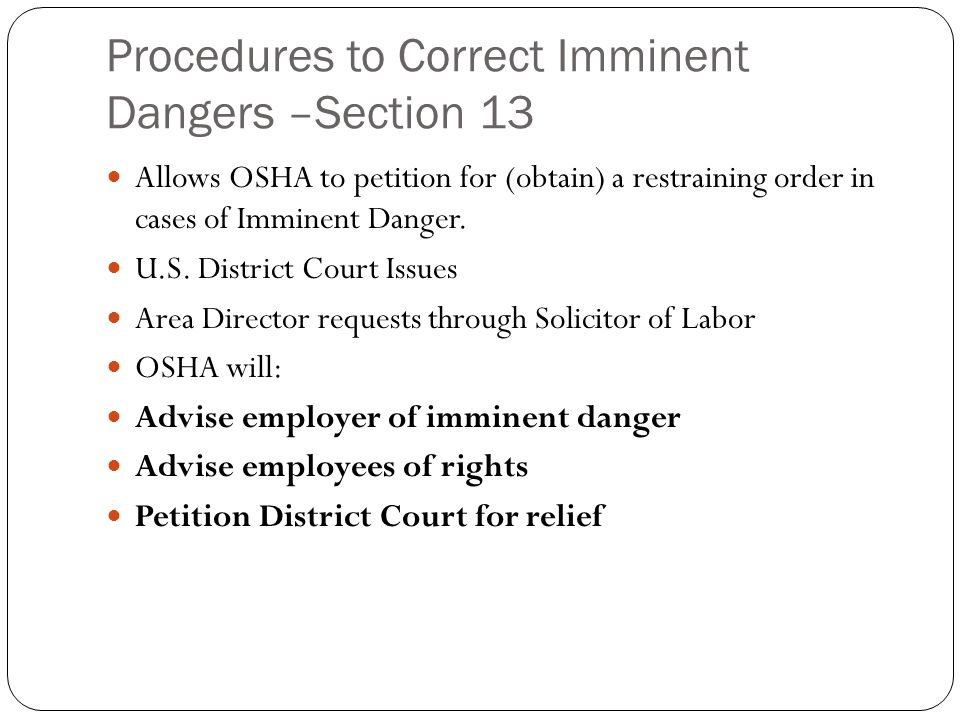 Procedures to Correct Imminent Dangers –Section 13 Allows OSHA to petition for (obtain) a restraining order in cases of Imminent Danger.
