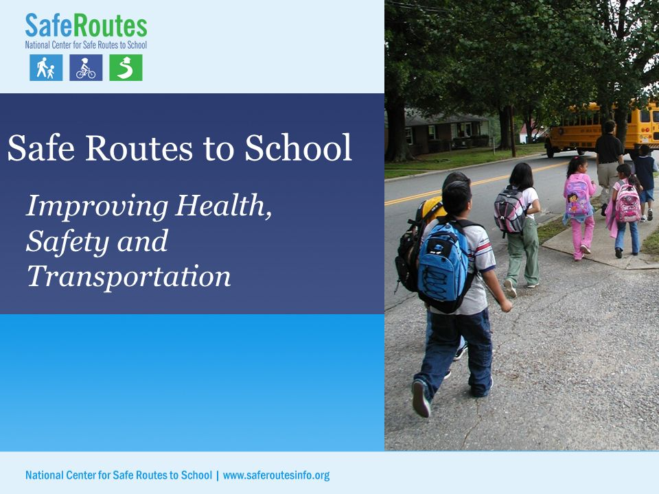 Safe Routes to School Improving Health, Safety and Transportation