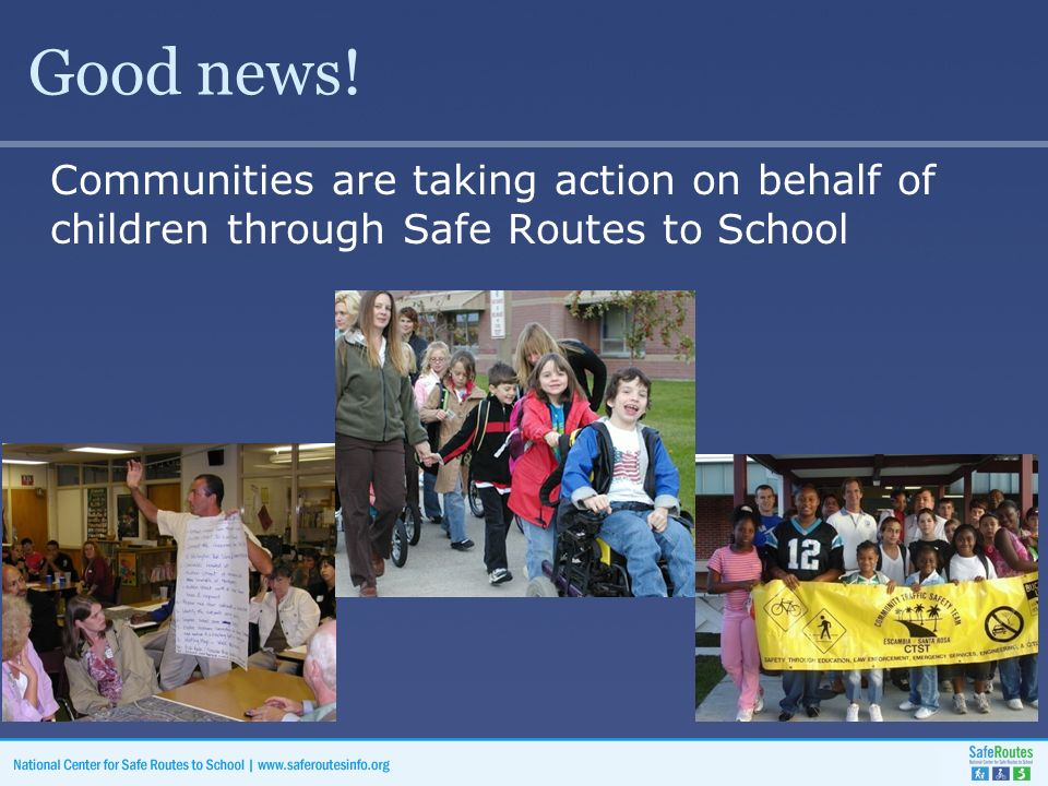 Good news! Communities are taking action on behalf of children through Safe Routes to School