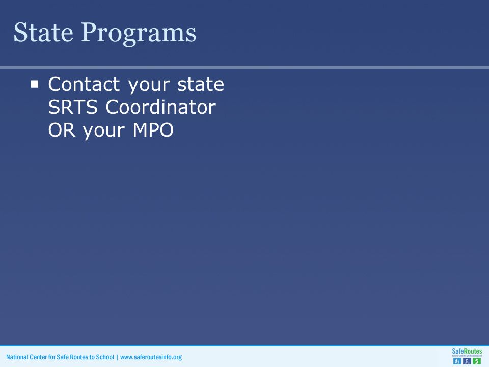 State Programs  Contact your state SRTS Coordinator OR your MPO