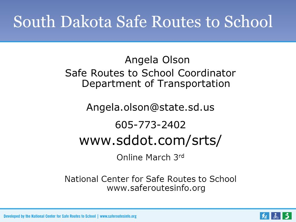 South Dakota Safe Routes to School Angela Olson Safe Routes to School Coordinator Department of Transportation Online March 3 rd National Center for Safe Routes to School