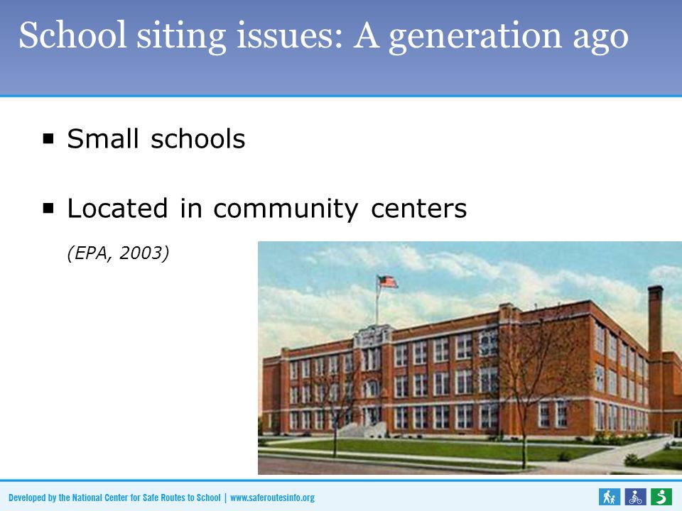 School siting issues: A generation ago  Small schools  Located in community centers (EPA, 2003)