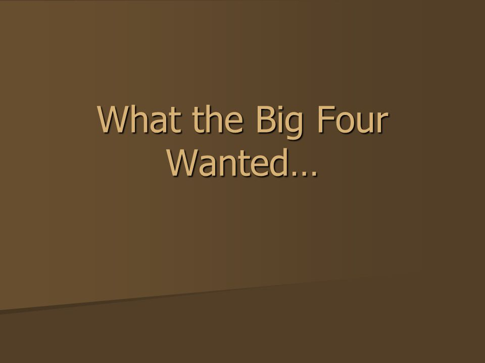 What the Big Four Wanted…