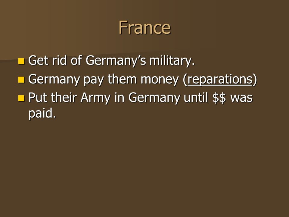 France Get rid of Germany's military. Get rid of Germany's military.