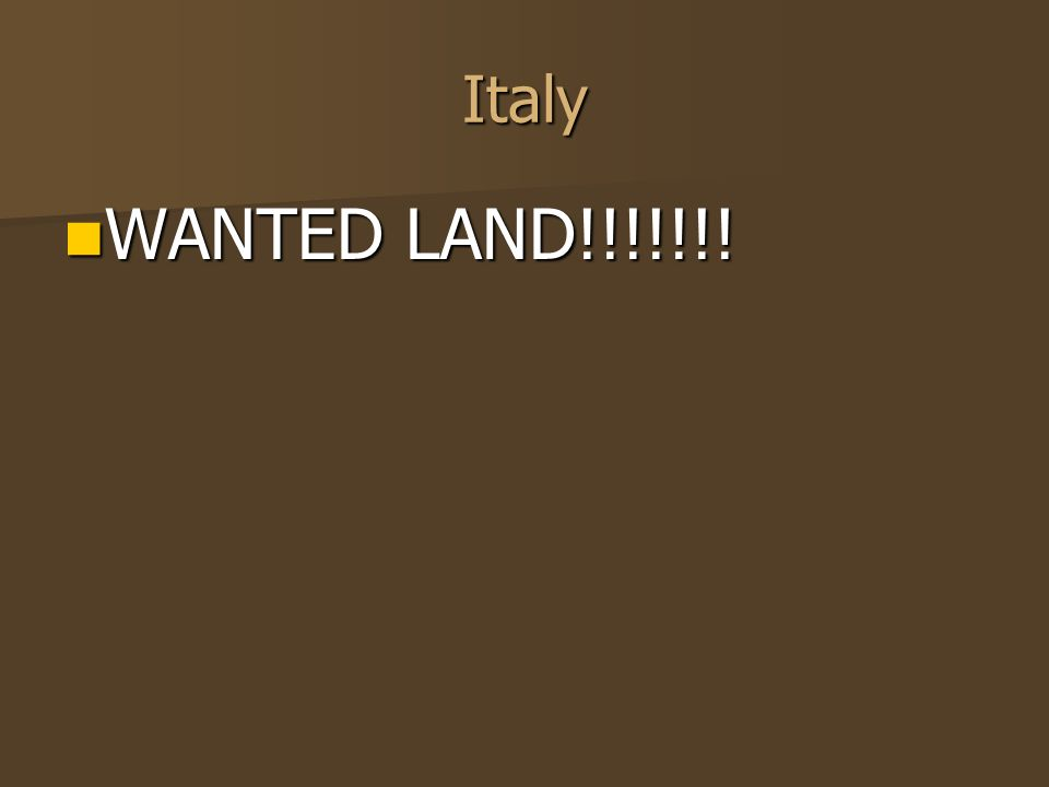 Italy WANTED LAND!!!!!!! WANTED LAND!!!!!!!