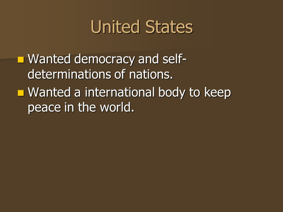 United States Wanted democracy and self- determinations of nations.