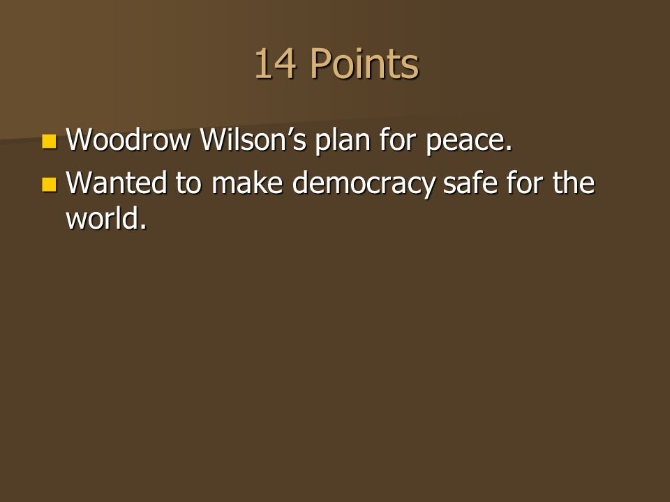 14 Points Woodrow Wilson's plan for peace. Woodrow Wilson's plan for peace.