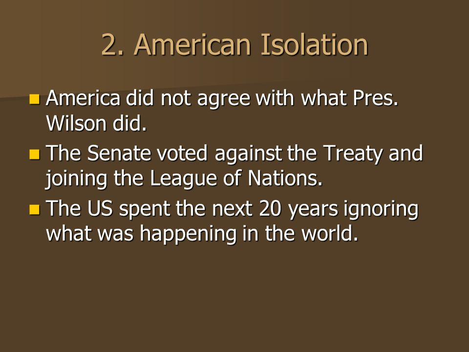 2. American Isolation America did not agree with what Pres.