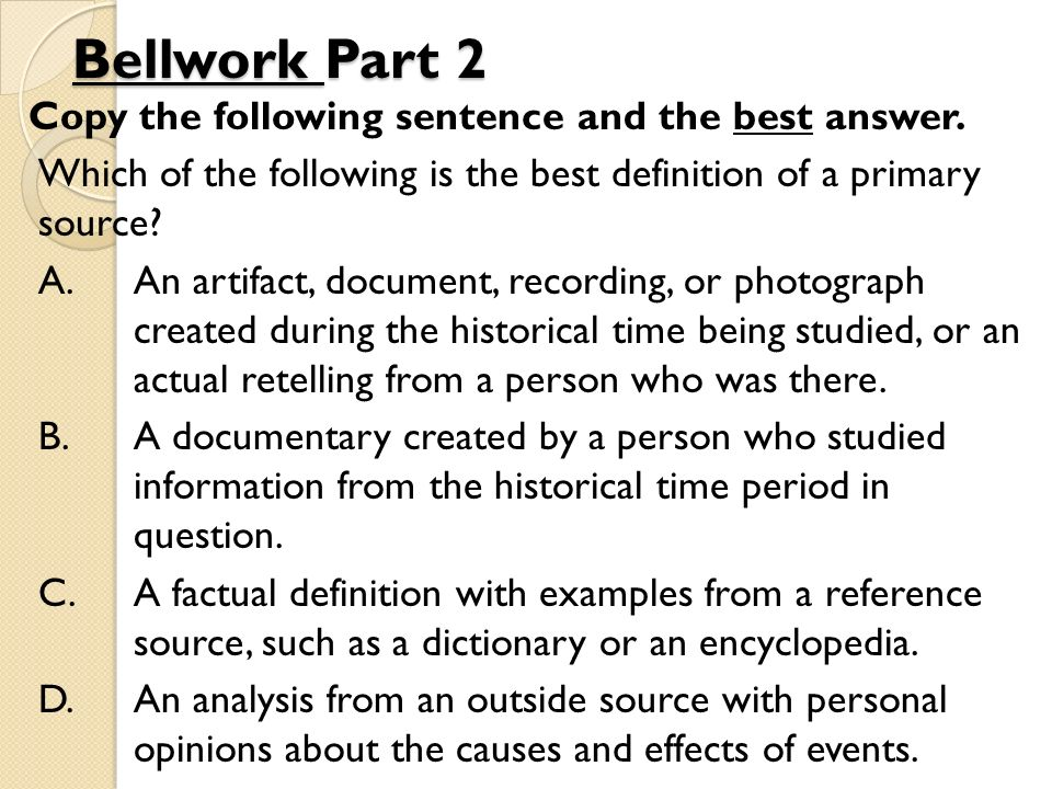 Bellwork Part 2 Copy the following sentence and the best answer.