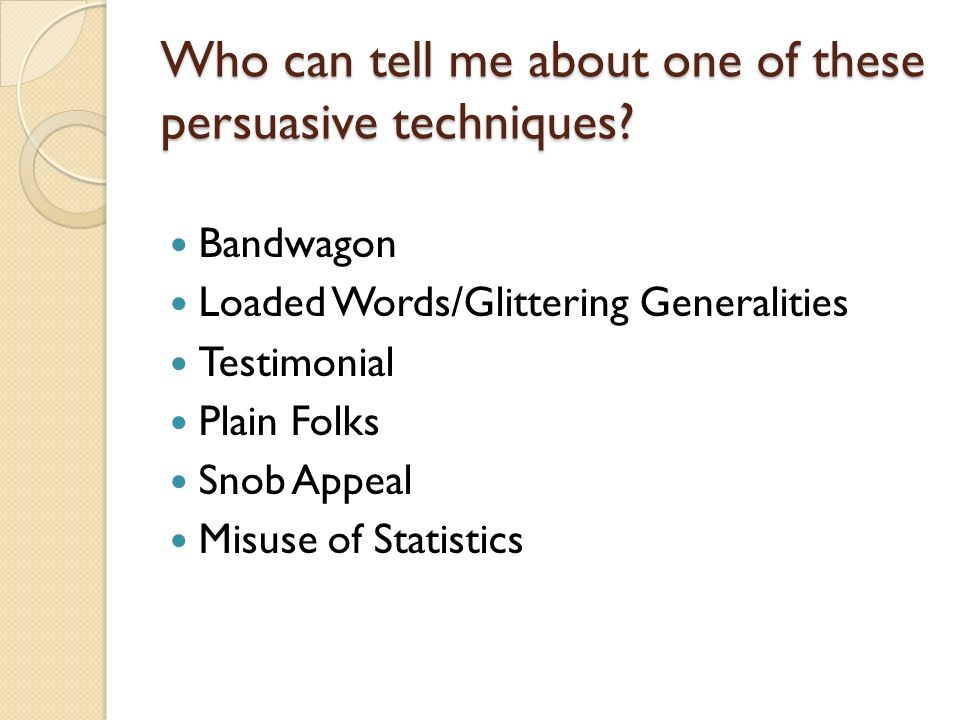 Who can tell me about one of these persuasive techniques.