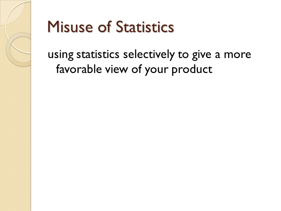 using statistics selectively to give a more favorable view of your product