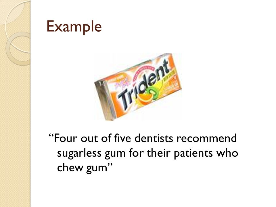 Example Four out of five dentists recommend sugarless gum for their patients who chew gum
