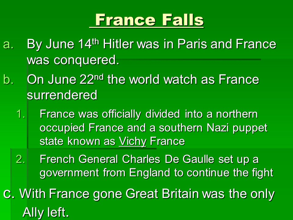France Falls France Falls a.By June 14 th Hitler was in Paris and France was conquered.