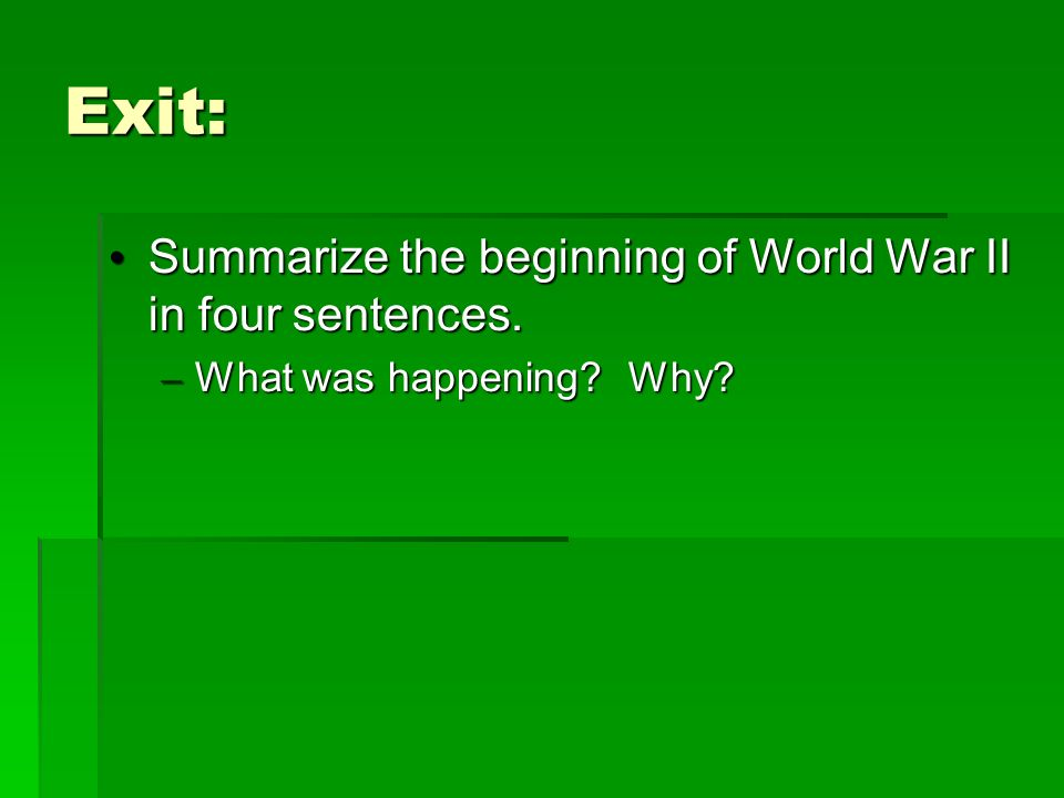 Exit: Summarize the beginning of World War II in four sentences.