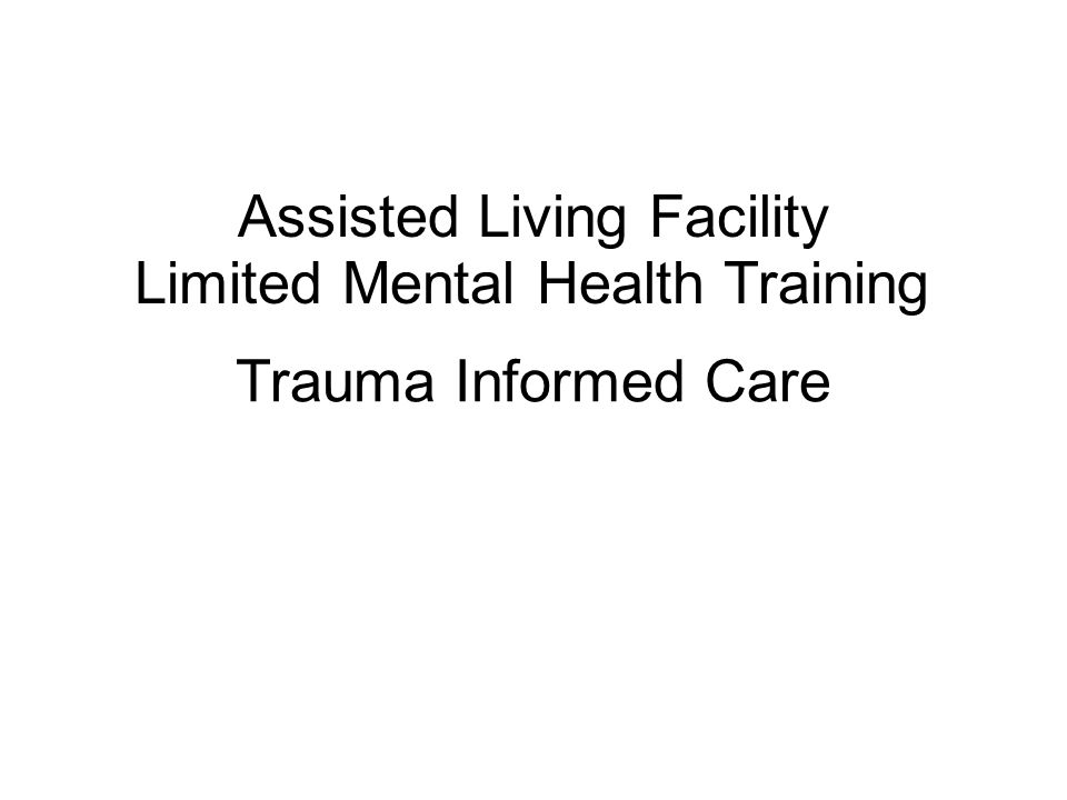 Trauma Informed Care Assisted Living Facility Limited Mental Health