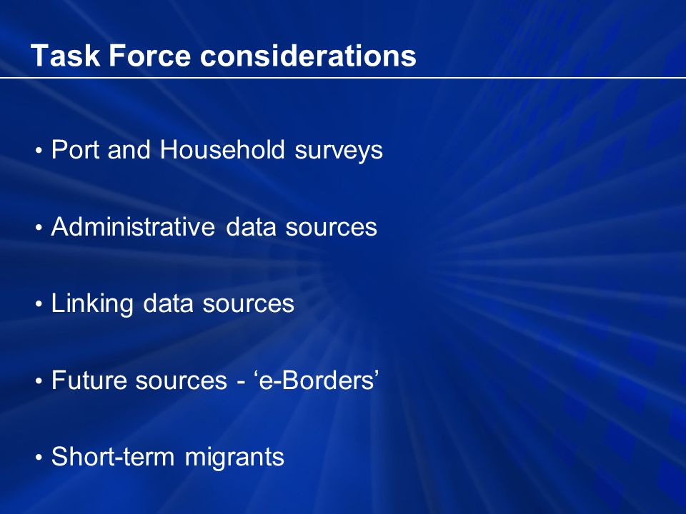 Task Force considerations Port and Household surveys Administrative data sources Linking data sources Future sources - 'e-Borders' Short-term migrants
