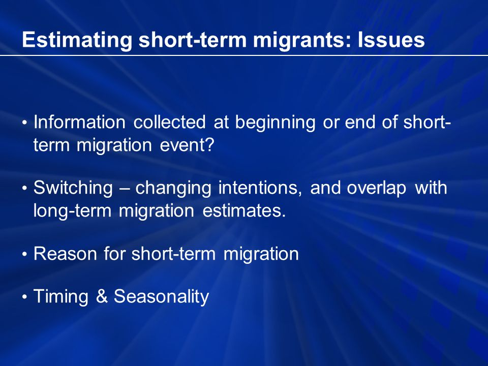 Estimating short-term migrants: Issues Information collected at beginning or end of short- term migration event.