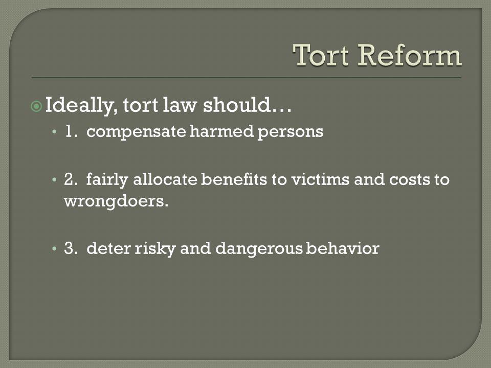  Ideally, tort law should… 1. compensate harmed persons 2.