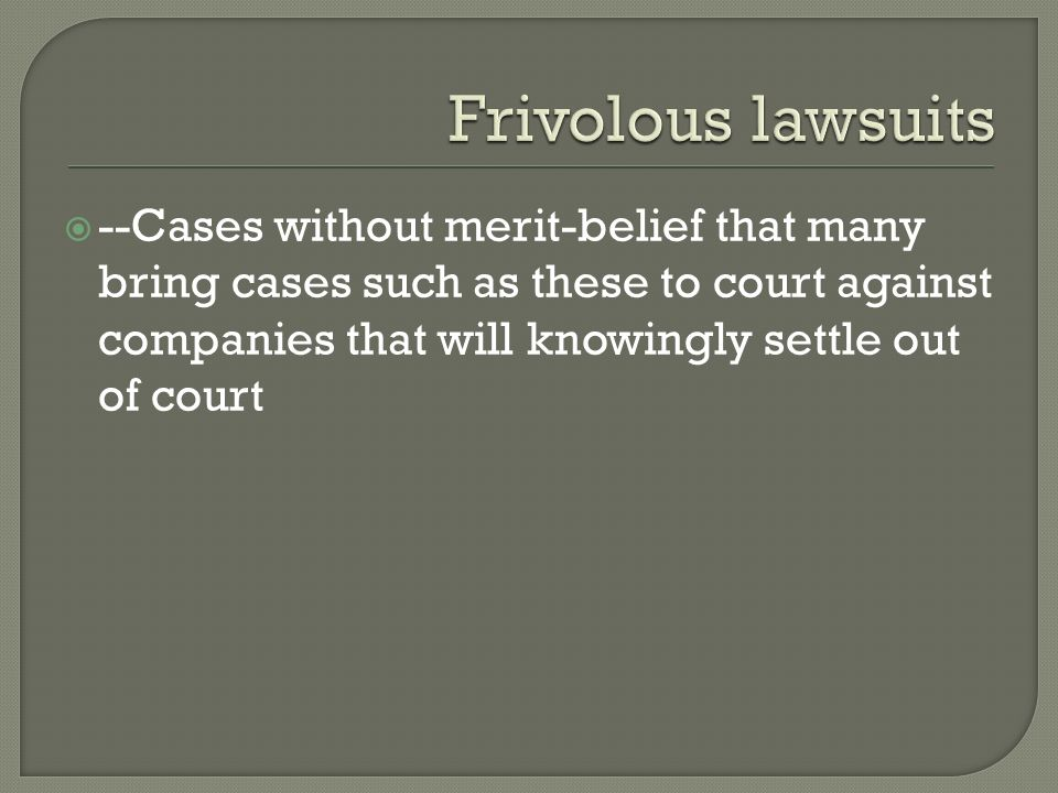  --Cases without merit-belief that many bring cases such as these to court against companies that will knowingly settle out of court