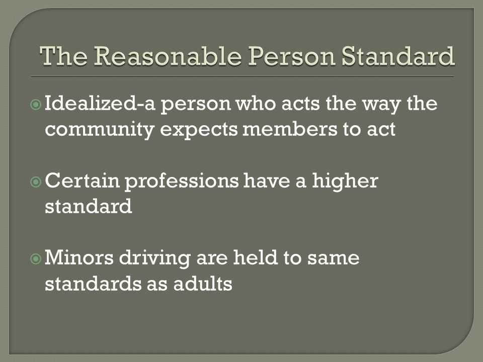  Idealized-a person who acts the way the community expects members to act  Certain professions have a higher standard  Minors driving are held to same standards as adults